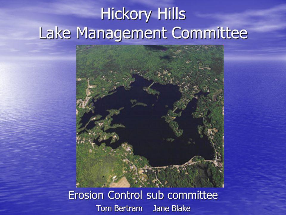 Hickory Hills Lake Management Committee Erosion Control sub committee Tom BertramJane Blake