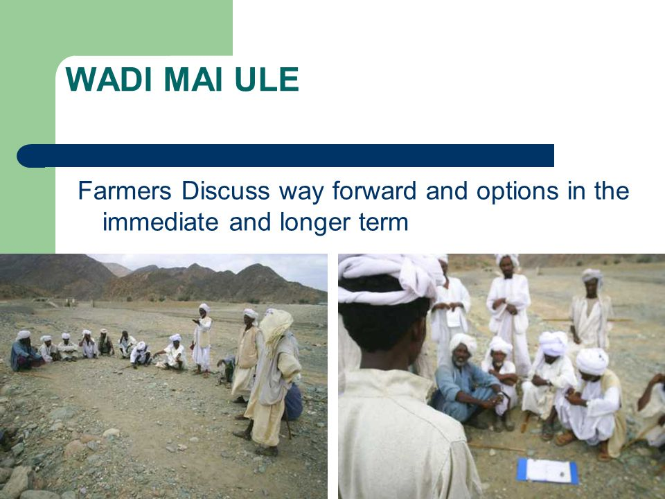 WADI MAI ULE Farmers Discuss way forward and options in the immediate and longer term