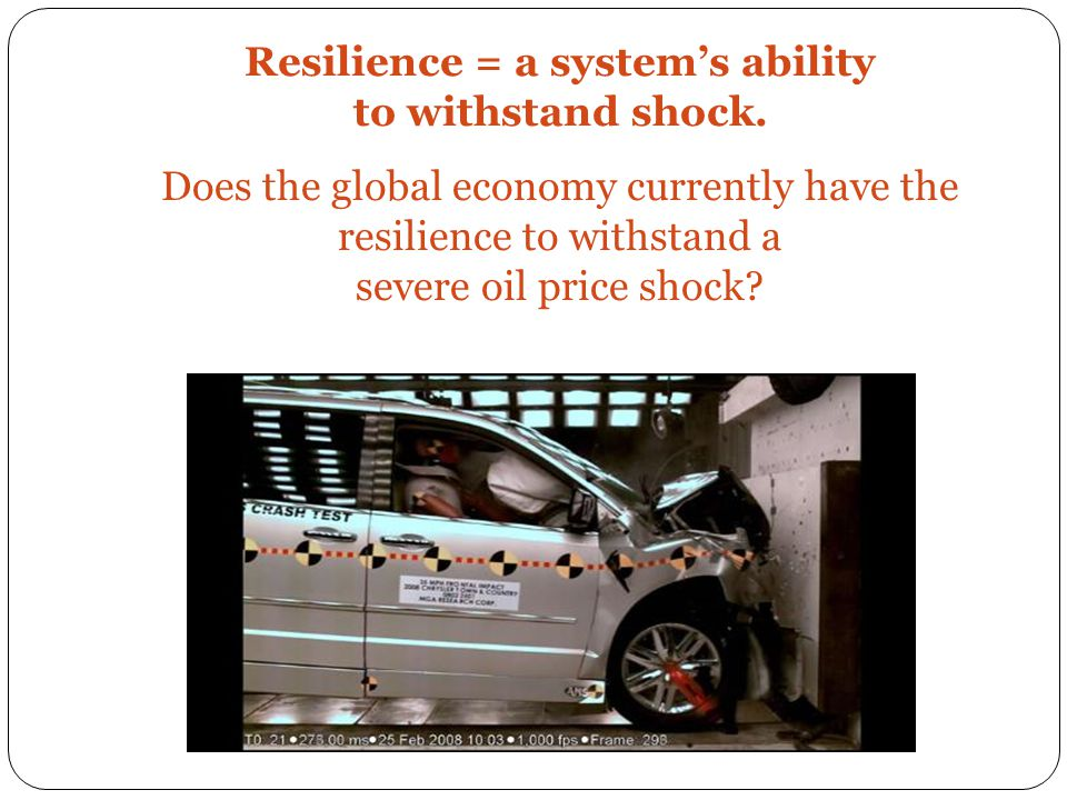 Resilience = a system's ability to withstand shock. Does the global economy currently have the resilience to withstand a severe oil price shock?