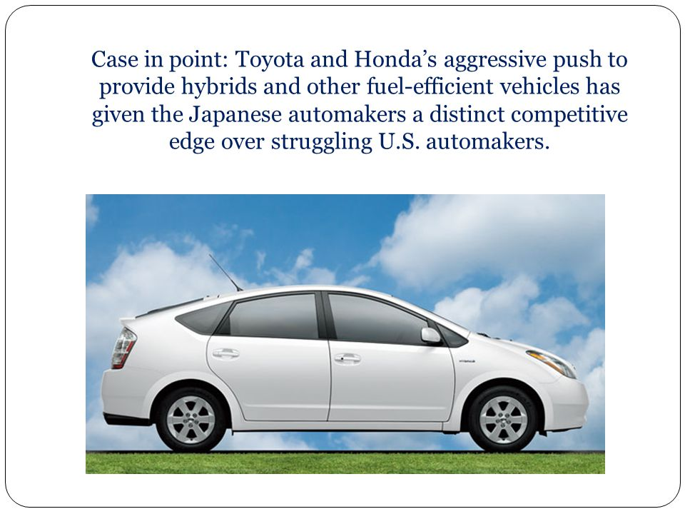 Case in point: Toyota and Honda's aggressive push to provide hybrids and other fuel-efficient vehicles has given the Japanese automakers a distinct co