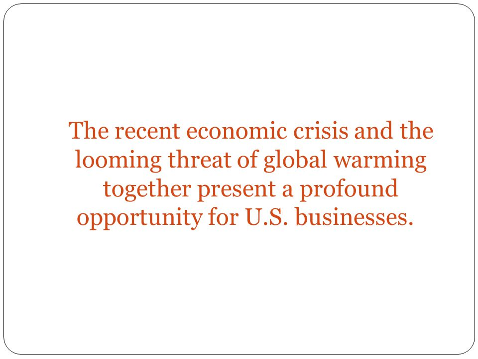 The recent economic crisis and the looming threat of global warming together present a profound opportunity for U.S.