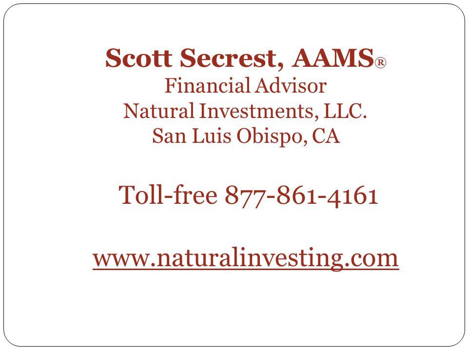 Scott Secrest, AAMS ® Financial Advisor Natural Investments, LLC.