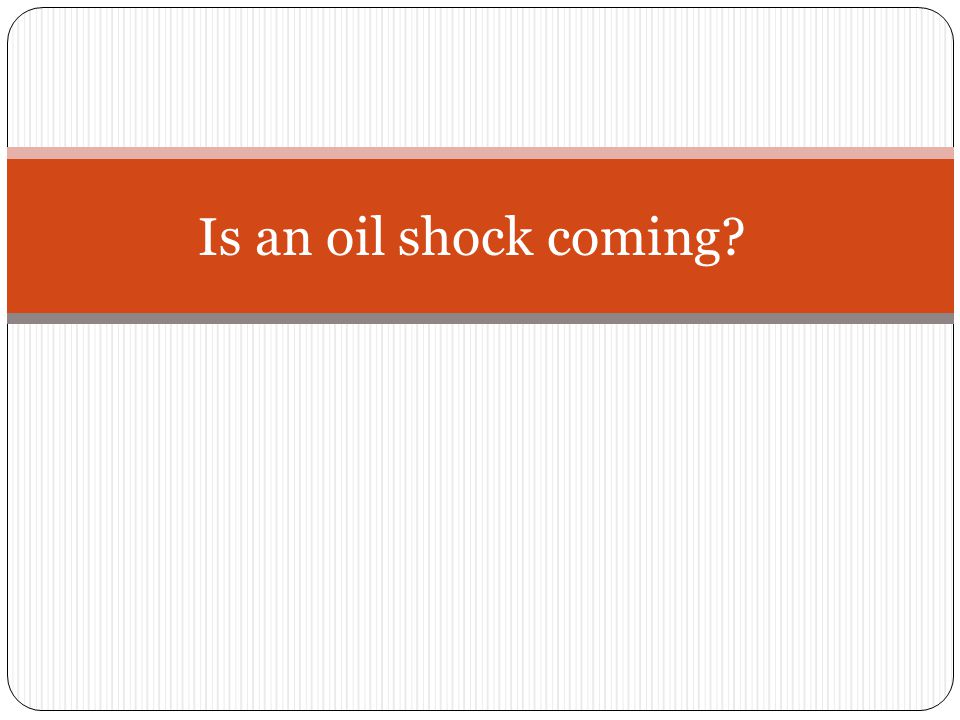 Is an oil shock coming?