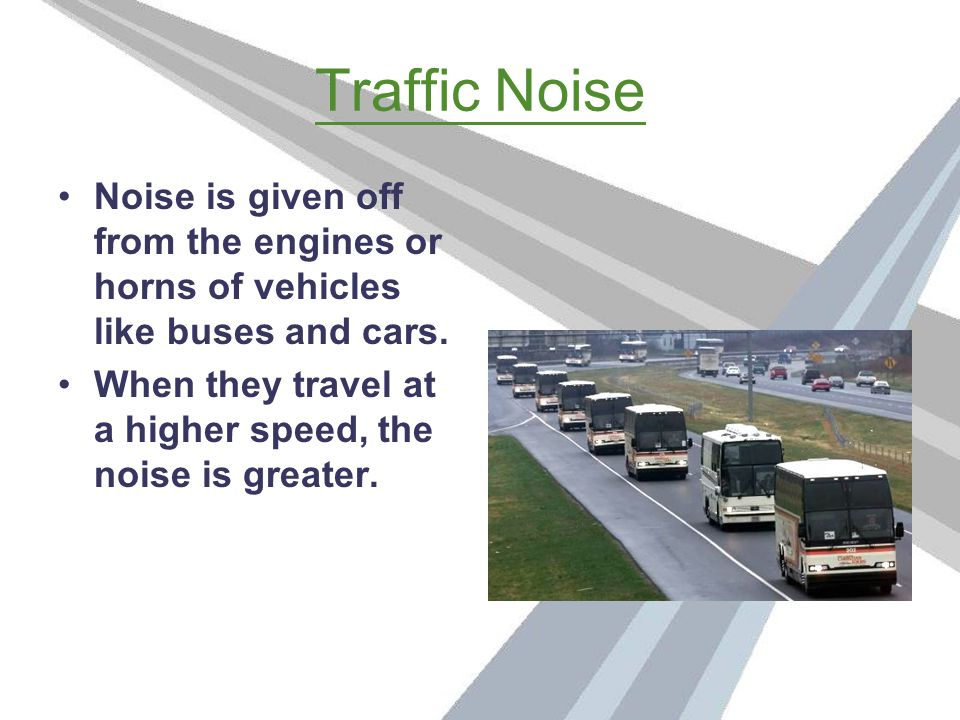 Sources of Noise Pollution Noise pollution is mainly caused by the following factors: Traffic Noise Construction Noise Industrial Noise Aircraft Noise Domestic Noise