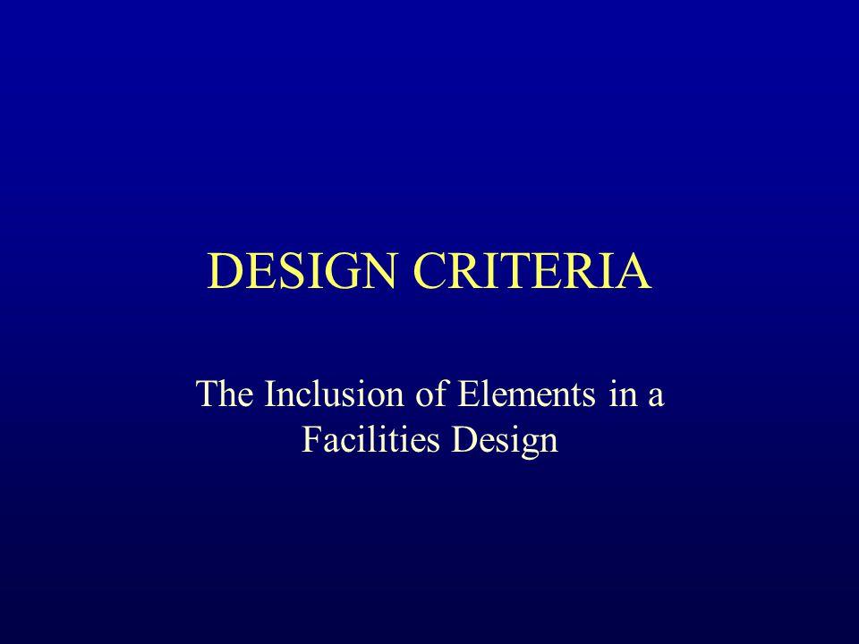 DESIGN CRITERIA The Inclusion of Elements in a Facilities Design
