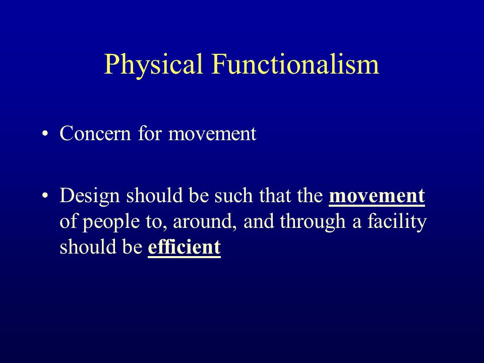 Physical Functionalism Concern for movement Design should be such that the movement of people to, around, and through a facility should be efficient