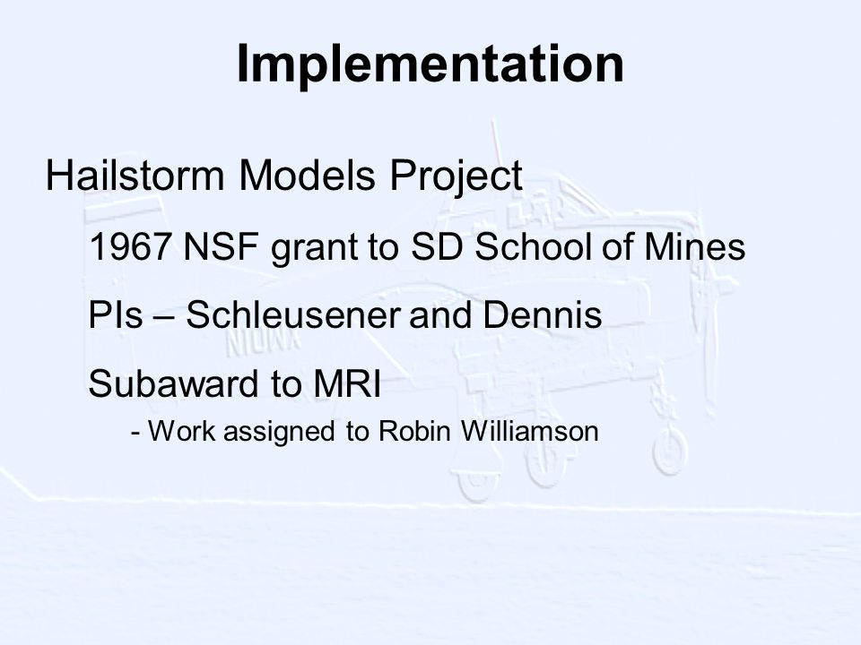 Implementation Hailstorm Models Project 1967 NSF grant to SD School of Mines PIs – Schleusener and Dennis Subaward to MRI - Work assigned to Robin Williamson