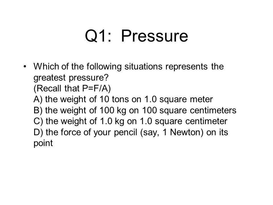 Q1: Pressure Which of the following situations represents the greatest pressure.
