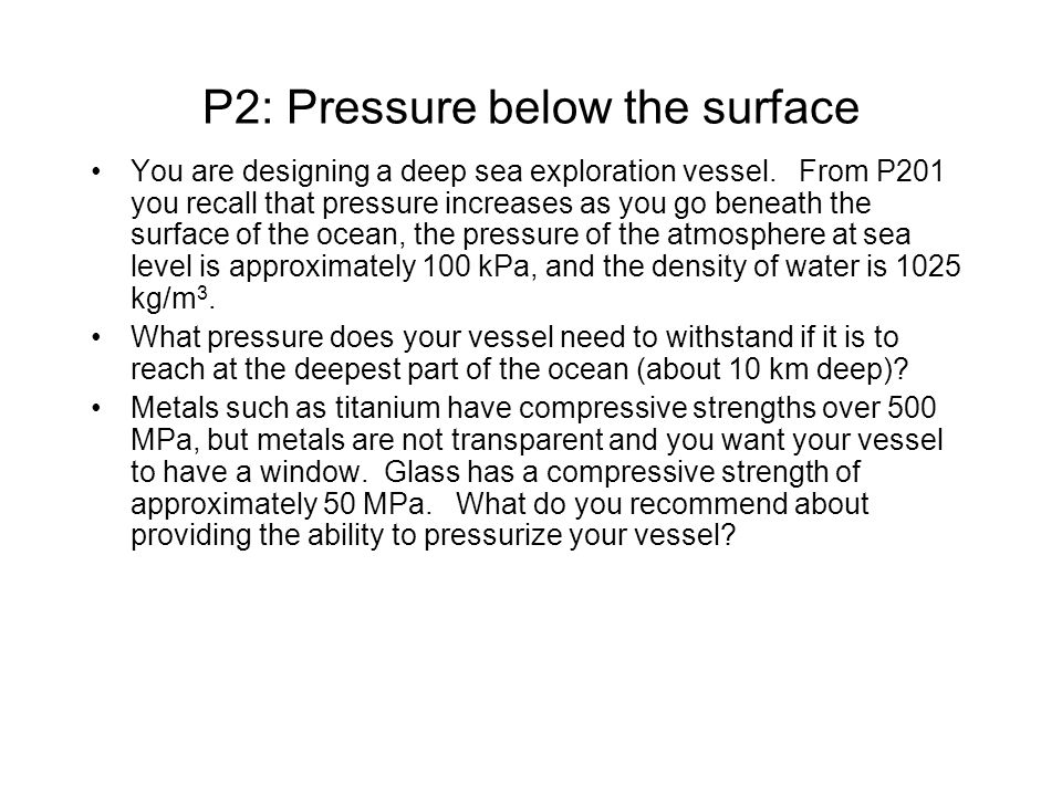 P2: Pressure below the surface You are designing a deep sea exploration vessel.