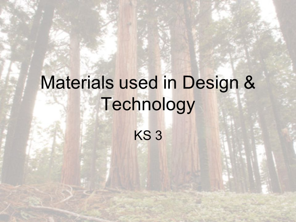 Materials used in Design & Technology KS 3