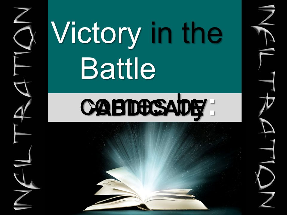  ABDICATE Victory in the Battle comes by: