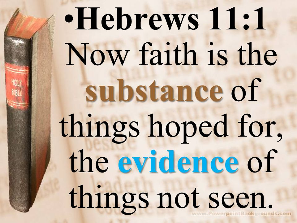 substance evidenceHebrews 11:1 Now faith is the substance of things hoped for, the evidence of things not seen.