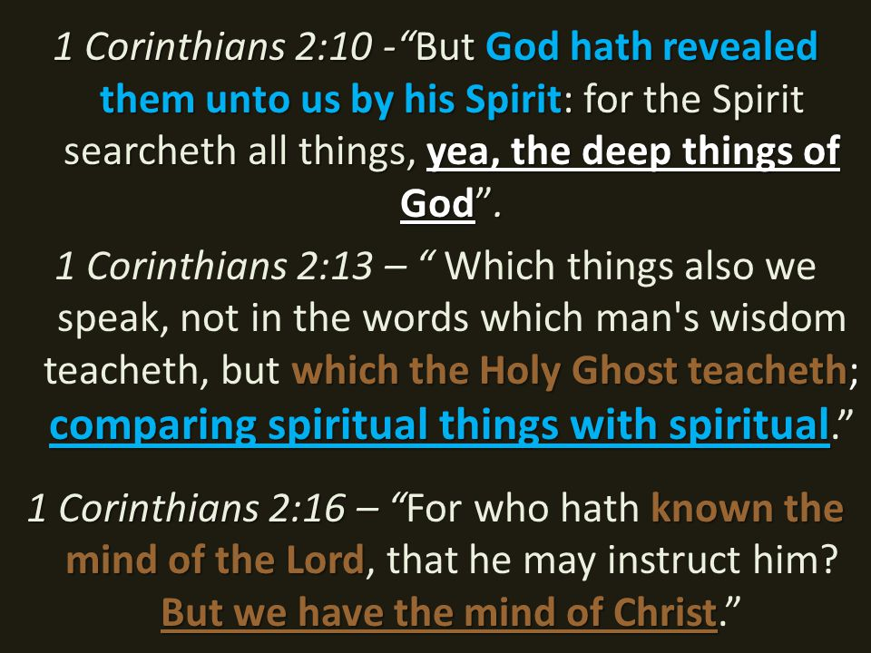 1 Corinthians 2:10 - But God hath revealed them unto us by his Spirit: for the Spirit searcheth all things, yea, the deep things of God .