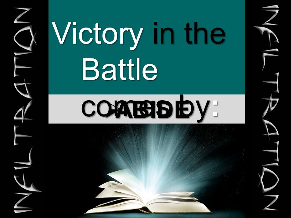  ABIDE Victory in the Battle comes by: