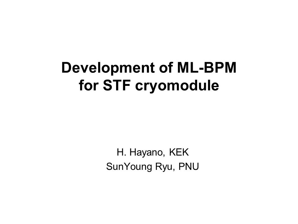 Development of ML-BPM for STF cryomodule H. Hayano, KEK SunYoung Ryu, PNU