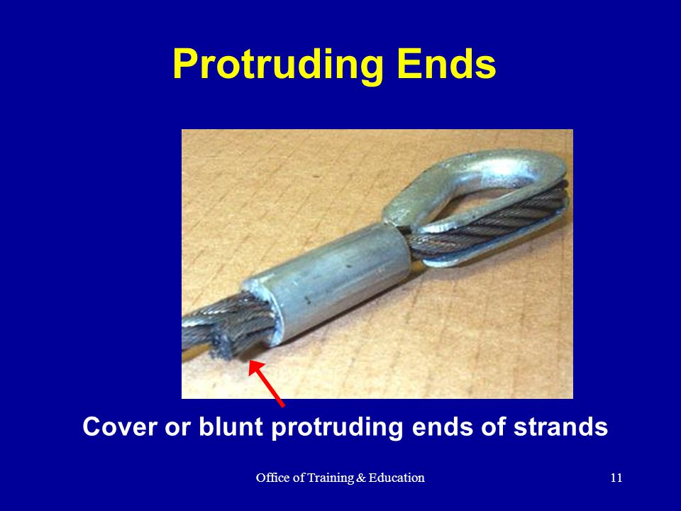 Office of Training & Education11 Cover or blunt protruding ends of strands Protruding Ends