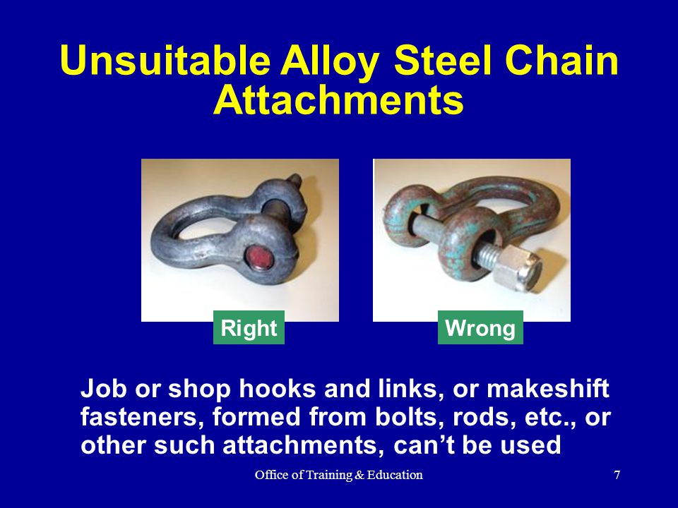 Office of Training & Education7 Job or shop hooks and links, or makeshift fasteners, formed from bolts, rods, etc., or other such attachments, can't b