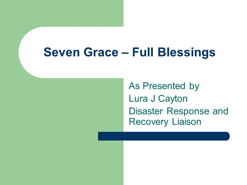 Seven Grace – Full Blessings As Presented by Lura J Cayton Disaster Response and Recovery Liaison