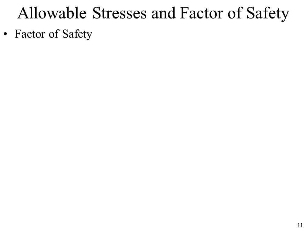 11 Allowable Stresses and Factor of Safety Factor of Safety