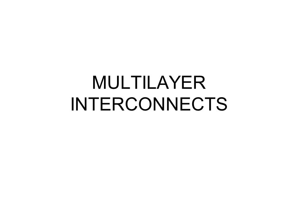 MULTILAYER INTERCONNECTS