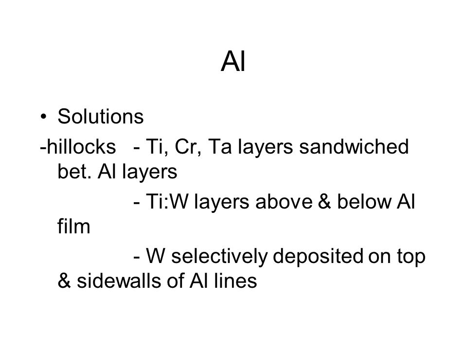 Al Solutions -hillocks - Ti, Cr, Ta layers sandwiched bet.