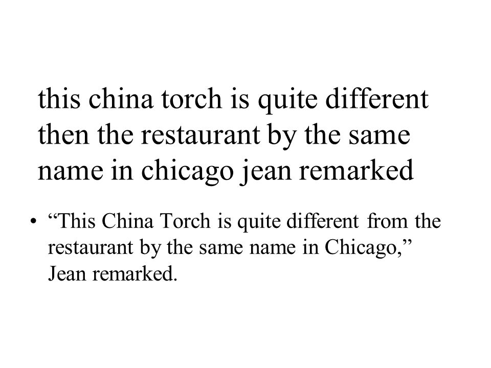 this china torch is quite different then the restaurant by the same name in chicago jean remarked This China Torch is quite different from the restaurant by the same name in Chicago, Jean remarked.