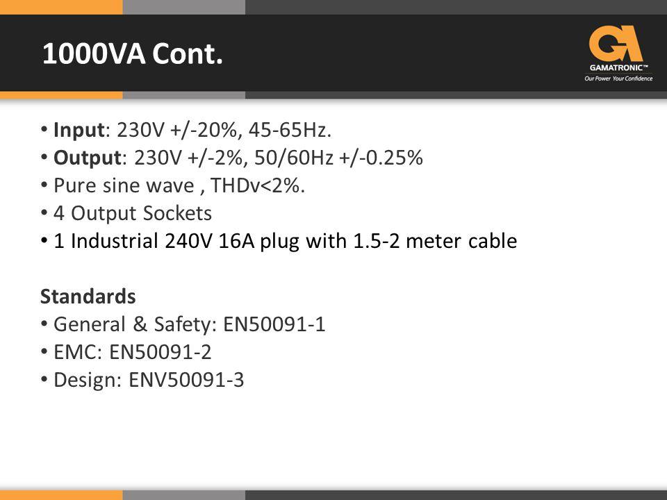 Input: 230V +/-20%, 45-65Hz. Output: 230V +/-2%, 50/60Hz +/-0.25% Pure sine wave, THDv<2%.