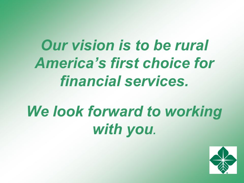 Our vision is to be rural America's first choice for financial services.