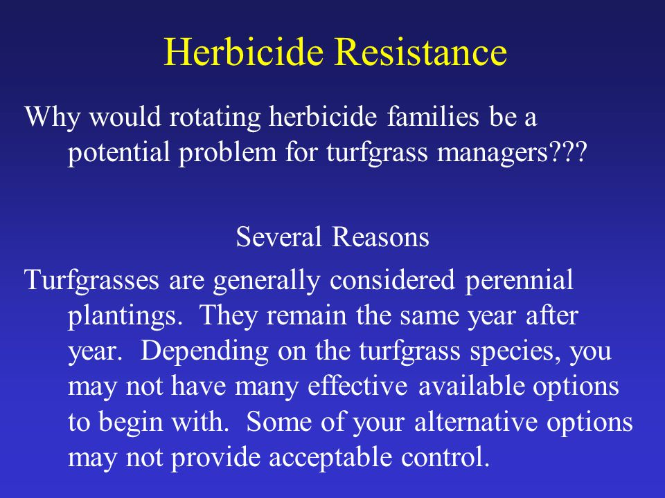 Herbicide Resistance Why would rotating herbicide families be a potential problem for turfgrass managers .