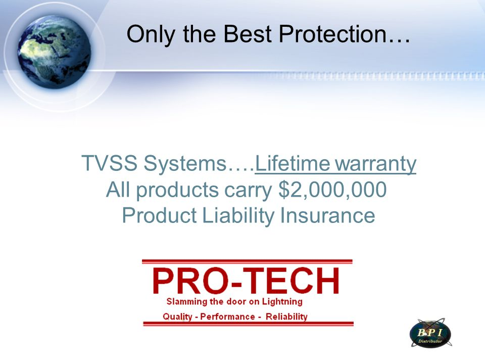 TVSS Systems….Lifetime warranty All products carry $2,000,000 Product Liability Insurance Only the Best Protection…