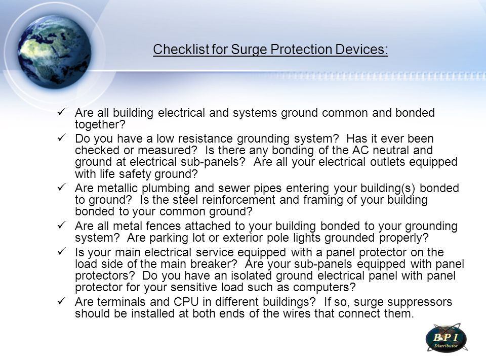 Checklist for Surge Protection Devices: 2 If all terminals and CPU are in the same building, make sure there is only one meter (electrical service) providing power to the building.