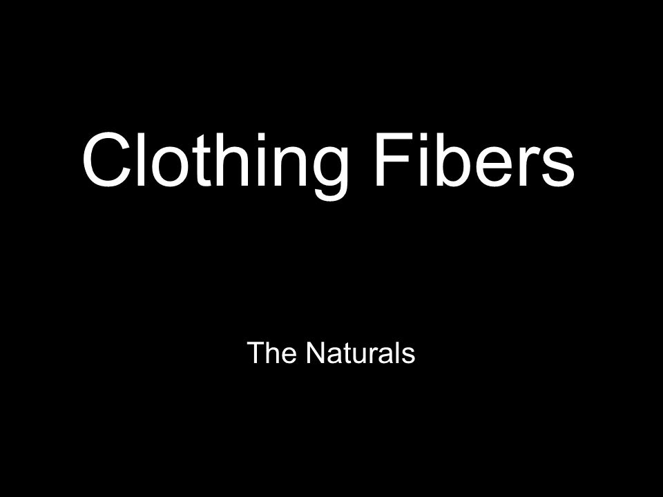 Clothing Fibers The Naturals