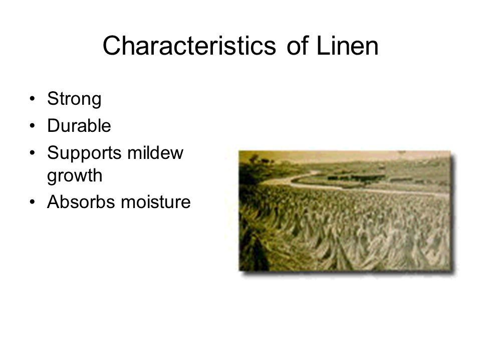Characteristics of Linen Strong Durable Supports mildew growth Absorbs moisture