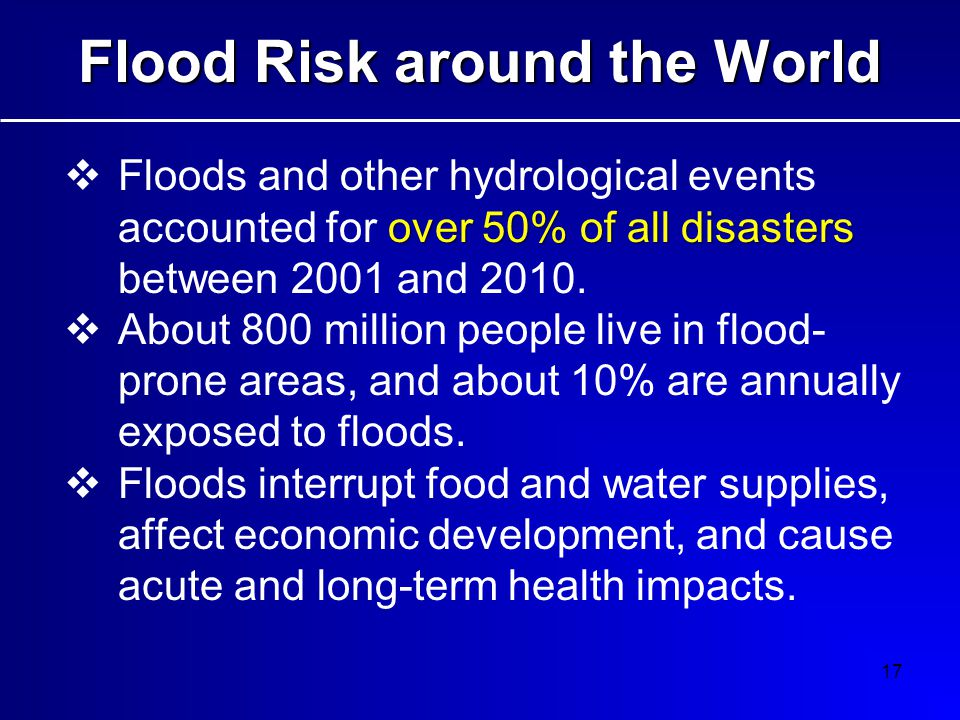 17 over 50% of all disasters  Floods and other hydrological events accounted for over 50% of all disasters between 2001 and 2010.