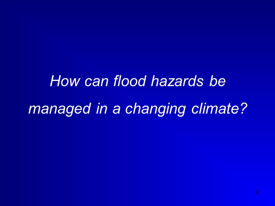2 How can flood hazards be managed in a changing climate