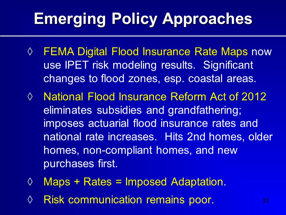 32 Emerging Policy Approaches ◊FEMA Digital Flood Insurance Rate Maps ◊FEMA Digital Flood Insurance Rate Maps now use IPET risk modeling results.