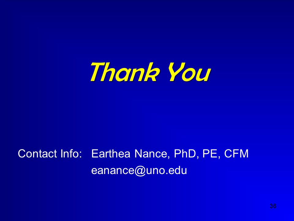 36 Thank You Contact Info:Earthea Nance, PhD, PE, CFM eanance@uno.edu