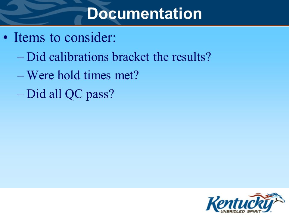 Documentation Items to consider: –Did calibrations bracket the results.