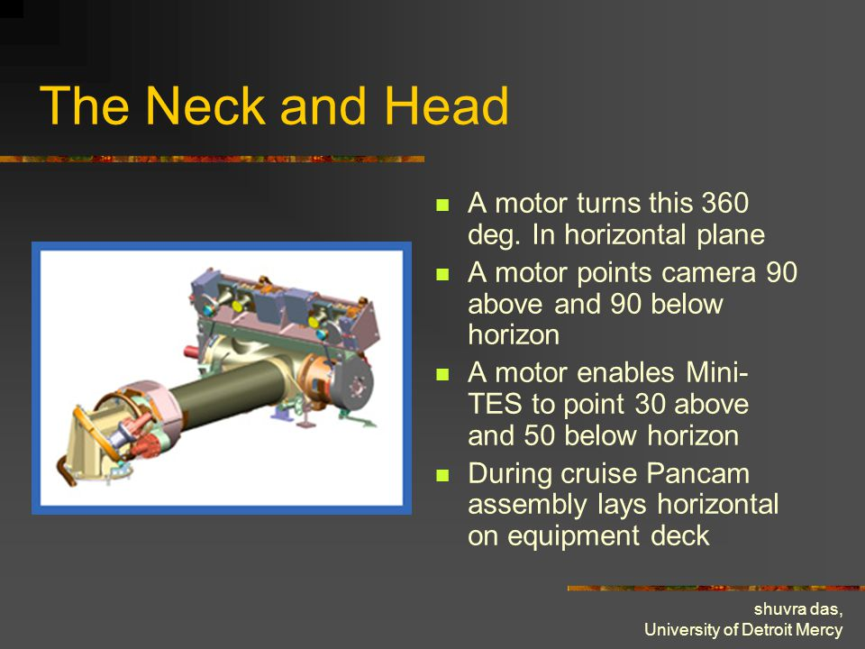 shuvra das, University of Detroit Mercy The Neck and Head A motor turns this 360 deg. In horizontal plane A motor points camera 90 above and 90 below