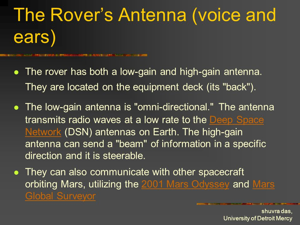 shuvra das, University of Detroit Mercy The Rover's Antenna (voice and ears) The rover has both a low-gain and high-gain antenna.