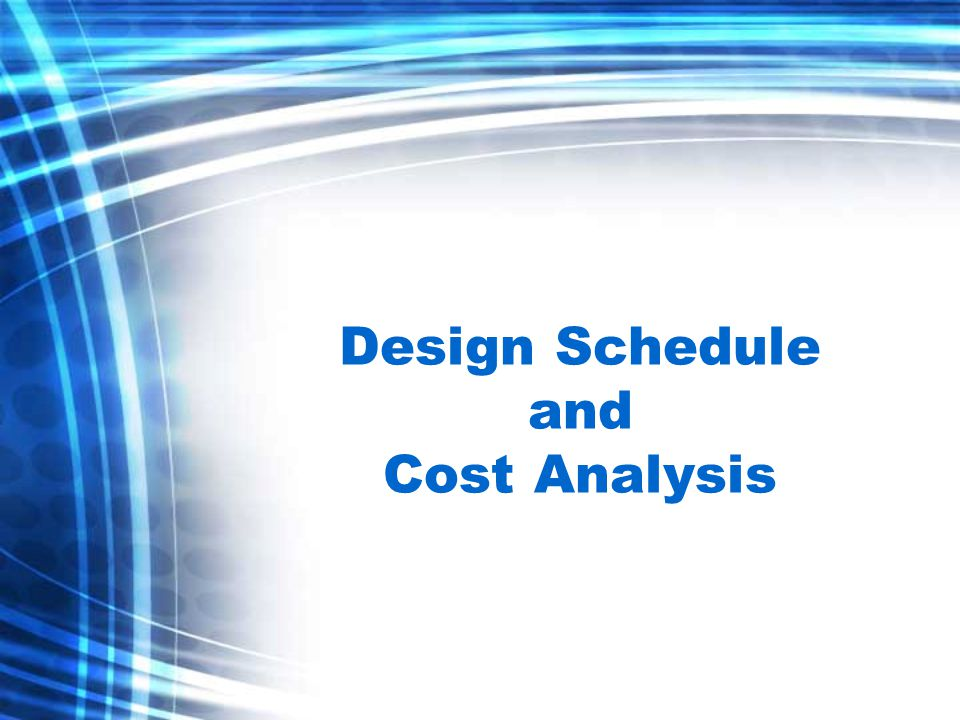 Design Schedule and Cost Analysis