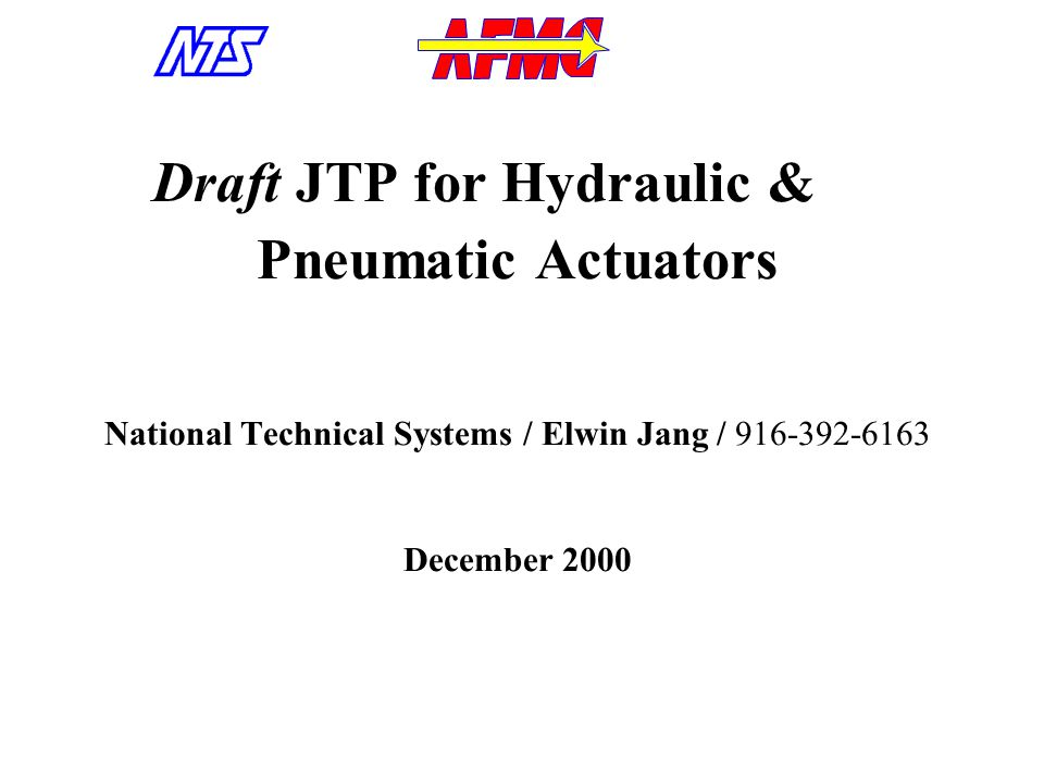 Draft JTP for Hydraulic & Pneumatic Actuators National Technical Systems / Elwin Jang / 916-392-6163 December 2000