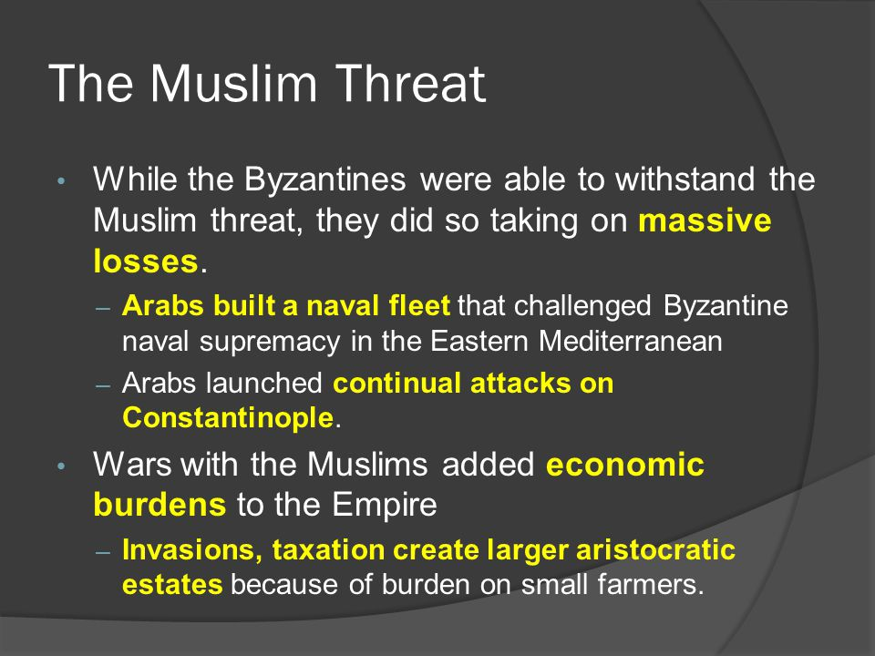 The Muslim Threat While the Byzantines were able to withstand the Muslim threat, they did so taking on massive losses.