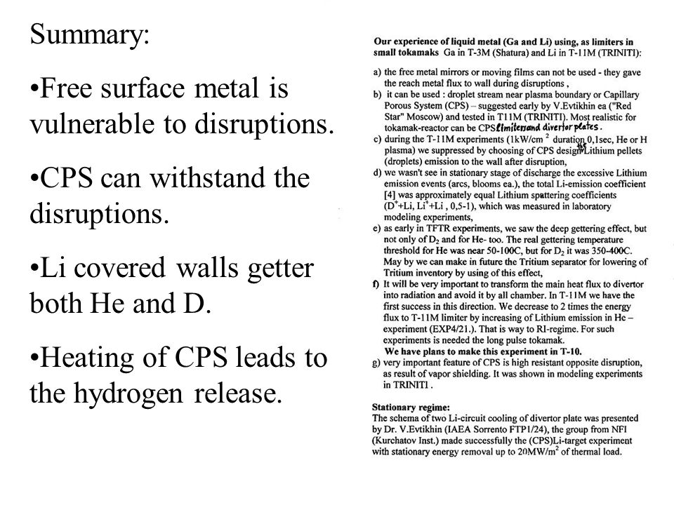 Summary: Free surface metal is vulnerable to disruptions. CPS can withstand the disruptions. Li covered walls getter both He and D. Heating of CPS lea