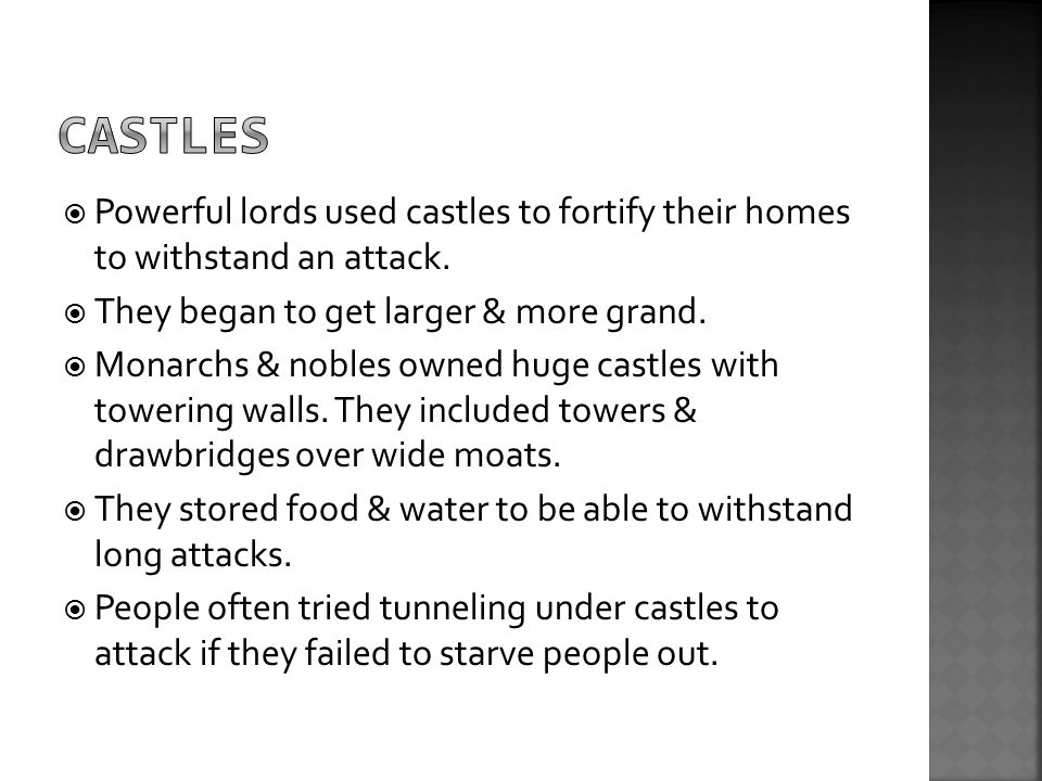  Powerful lords used castles to fortify their homes to withstand an attack.