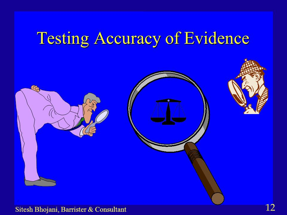 12 Sitesh Bhojani, Barrister & Consultant Testing Accuracy of Evidence