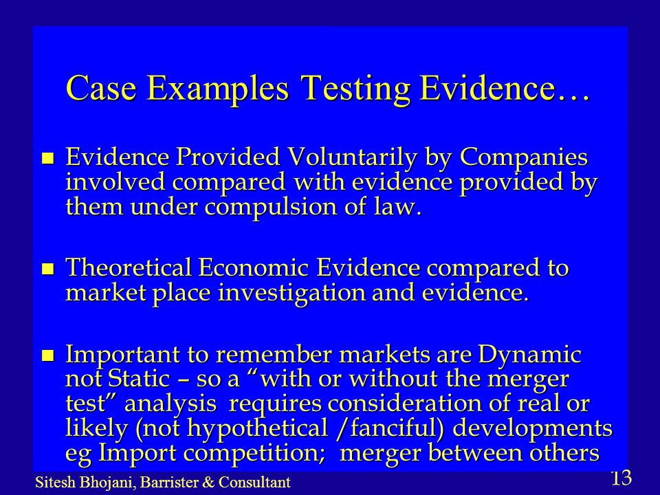 13 Sitesh Bhojani, Barrister & Consultant Case Examples Testing Evidence… n Evidence Provided Voluntarily by Companies involved compared with evidence