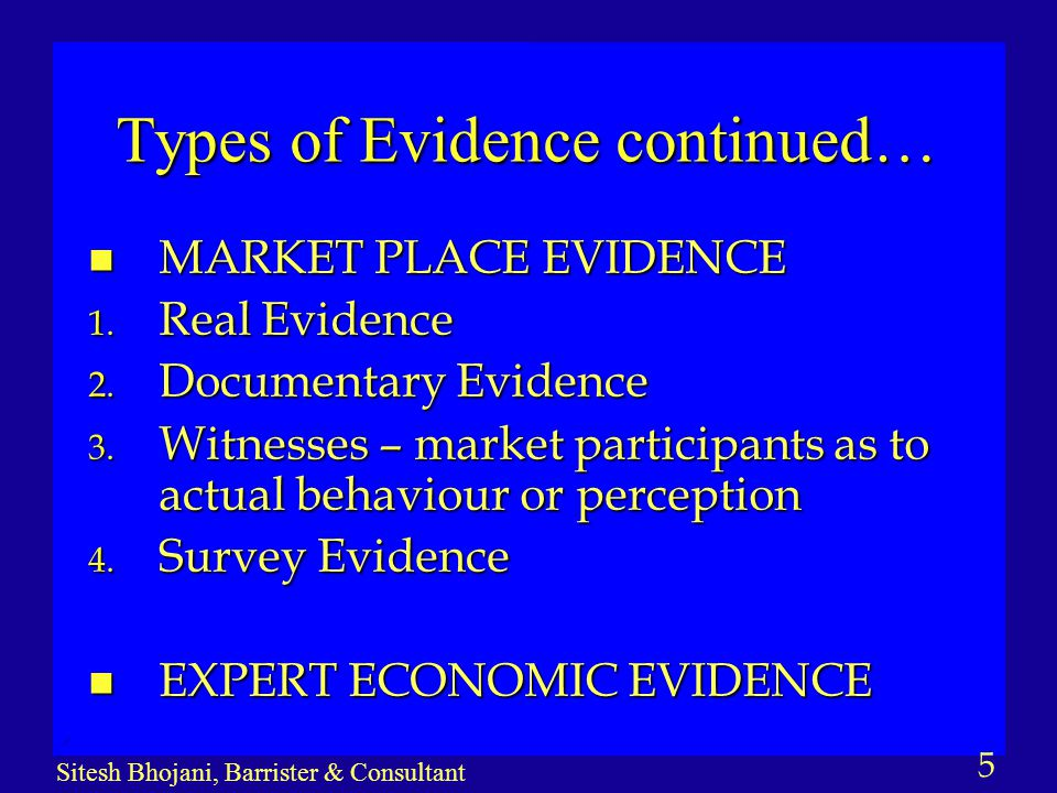 5 Sitesh Bhojani, Barrister & Consultant Types of Evidence continued… n MARKET PLACE EVIDENCE 1. Real Evidence 2. Documentary Evidence 3. Witnesses –