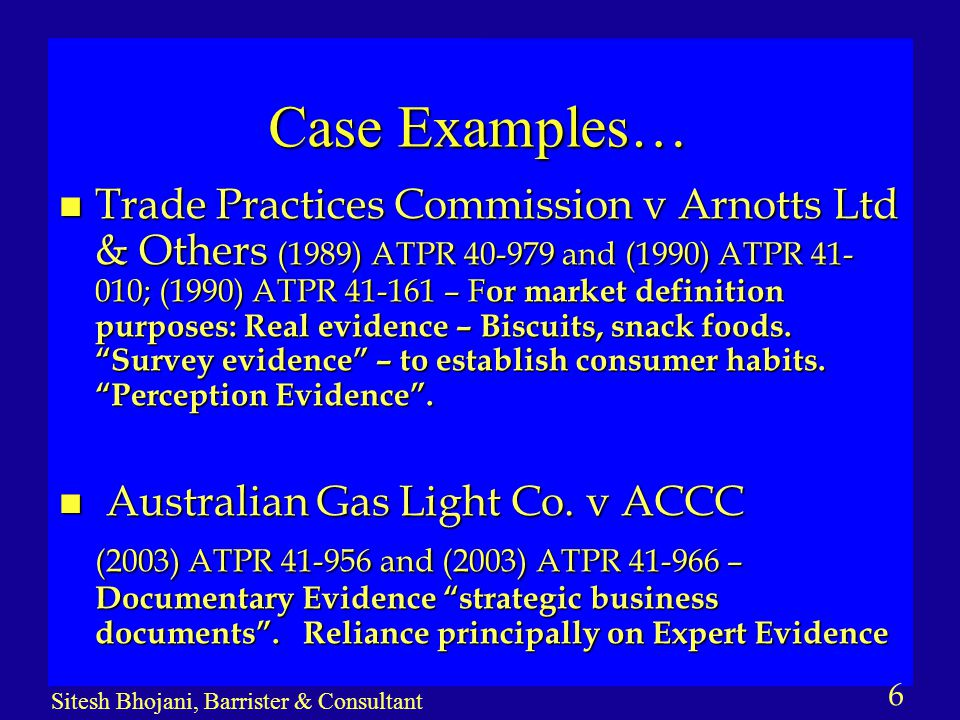 7 Sitesh Bhojani, Barrister & Consultant Case Examples continued… n Trade Practices Commission v Australia Meat Holdings Pty Ltd & Others (1988) ATPR 40-876 – Market Participants' Evidence and Expert Economic Evidence.