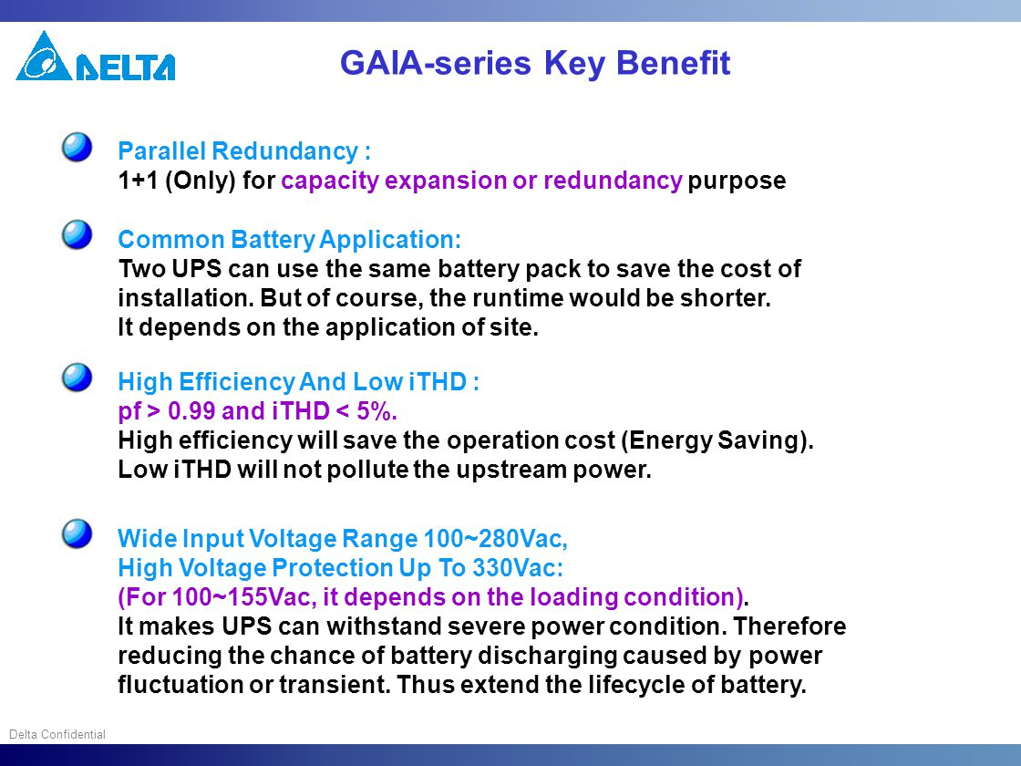 Delta Confidential GAIA-series Key Benefit Parallel Redundancy : 1+1 (Only) for capacity expansion or redundancy purpose Common Battery Application: T